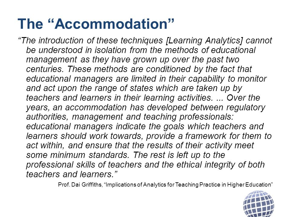 The Accommodation The introduction of these techniques [Learning Analytics] cannot be understood in isolation from the methods of educational management as they have grown up over the past two centuries.
