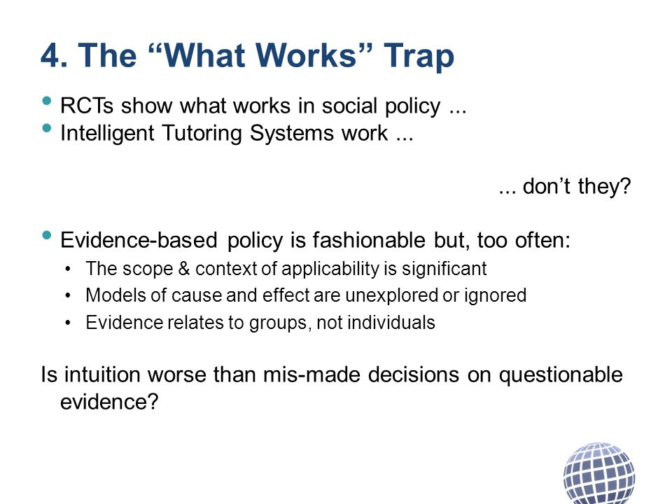4. The What Works Trap RCTs show what works in social policy...