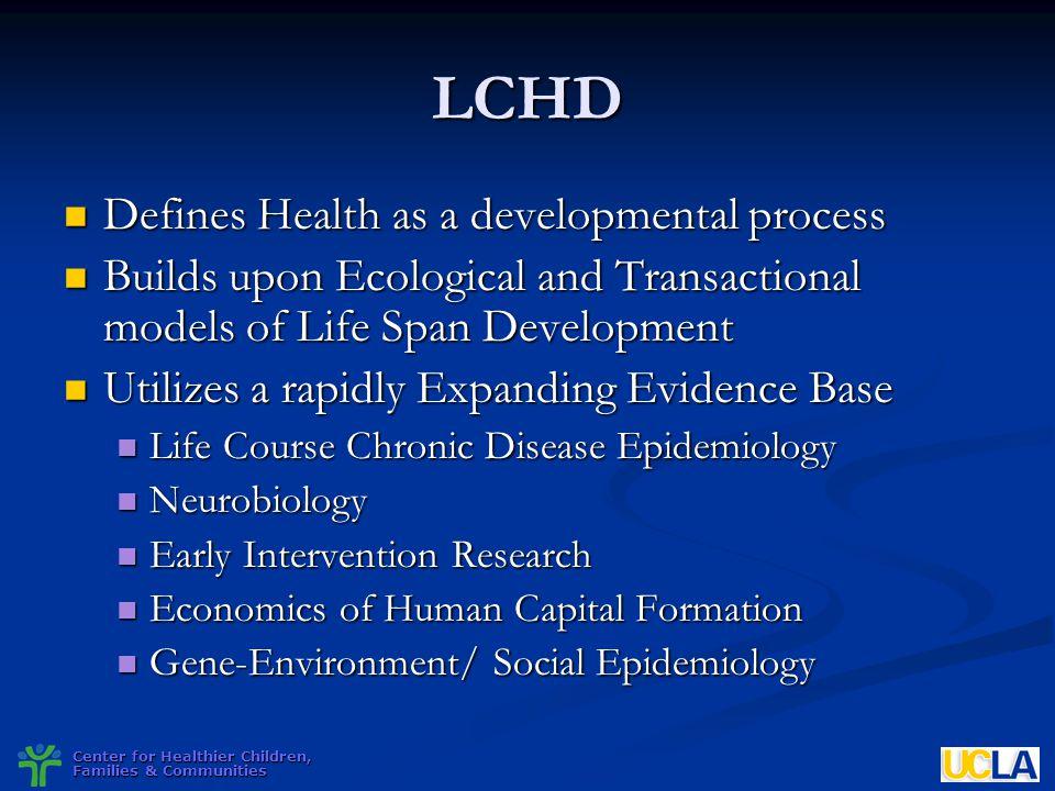Center for Healthier Children, Families & Communities LCHD Defines Health as a developmental process Defines Health as a developmental process Builds
