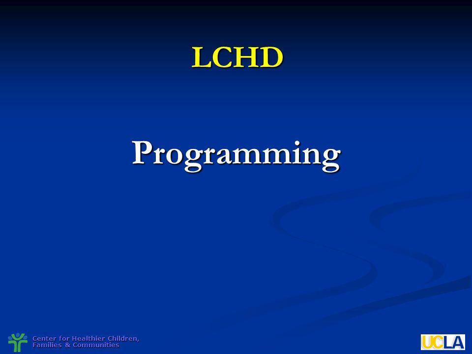 Center for Healthier Children, Families & Communities LCHDProgramming