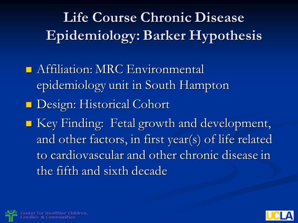 Center for Healthier Children, Families & Communities Life Course Chronic Disease Epidemiology: Barker Hypothesis Affiliation: MRC Environmental epide