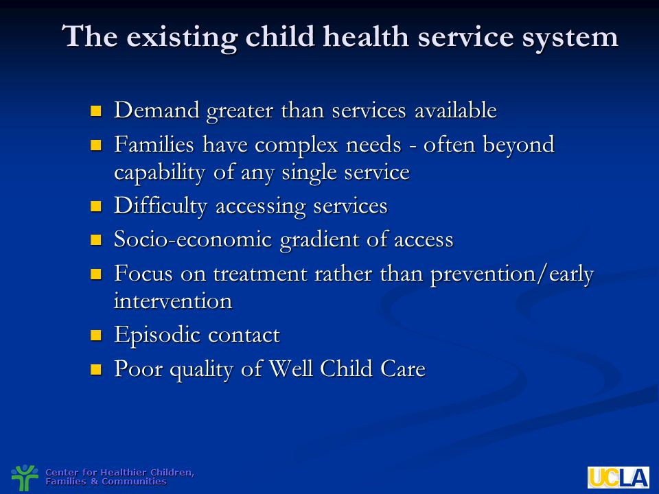 Center for Healthier Children, Families & Communities The existing child health service system Demand greater than services available Demand greater t