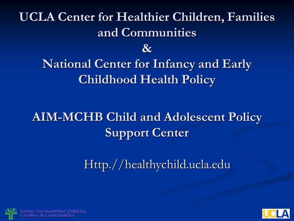 Center for Healthier Children, Families & Communities UCLA Center for Healthier Children, Families and Communities & National Center for Infancy and E