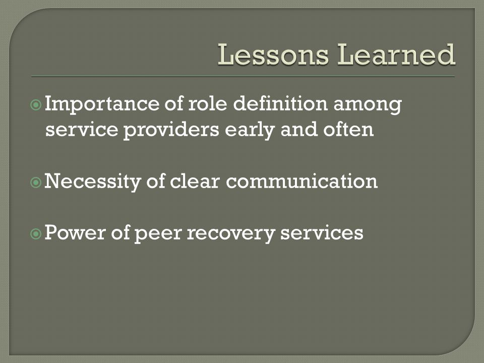 Importance of role definition among service providers early and often Necessity of clear communication Power of peer recovery services