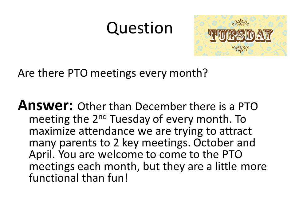 Question Are there PTO meetings every month.