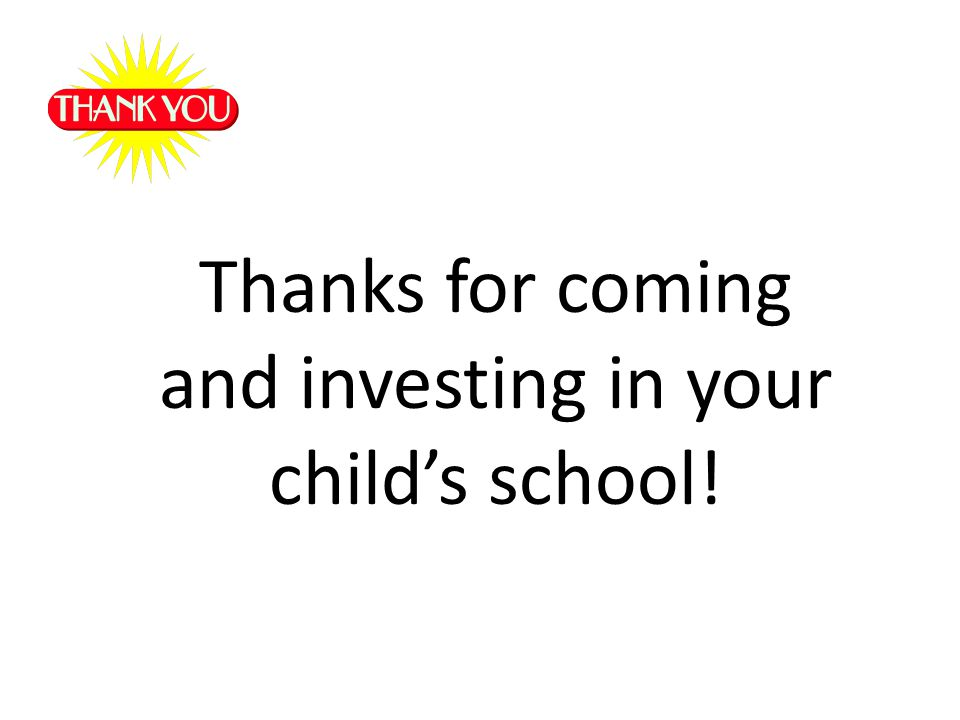 Thanks for coming and investing in your childs school!