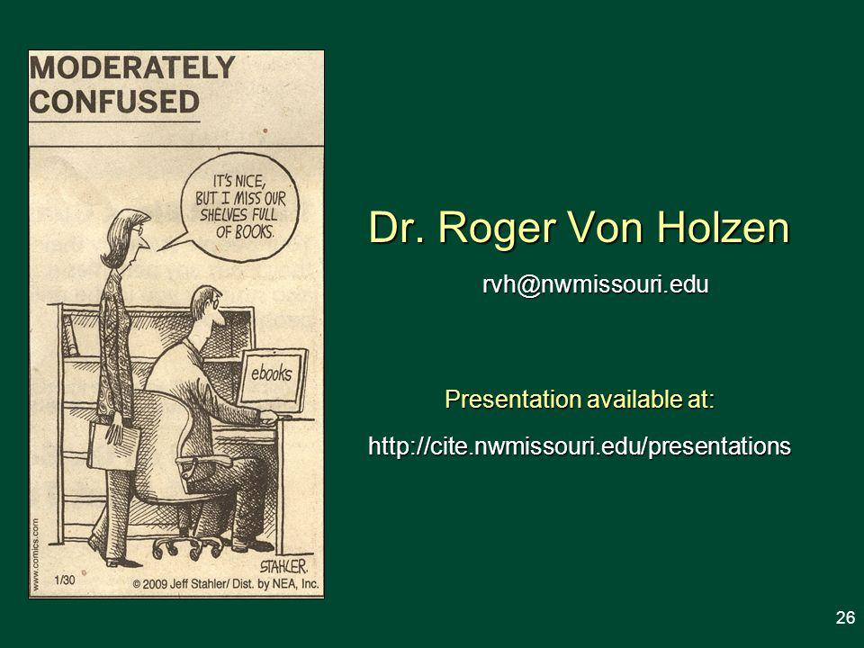 Dr. Roger Von Holzen rvh@nwmissouri.edu Presentation available at: http://cite.nwmissouri.edu/presentations 26