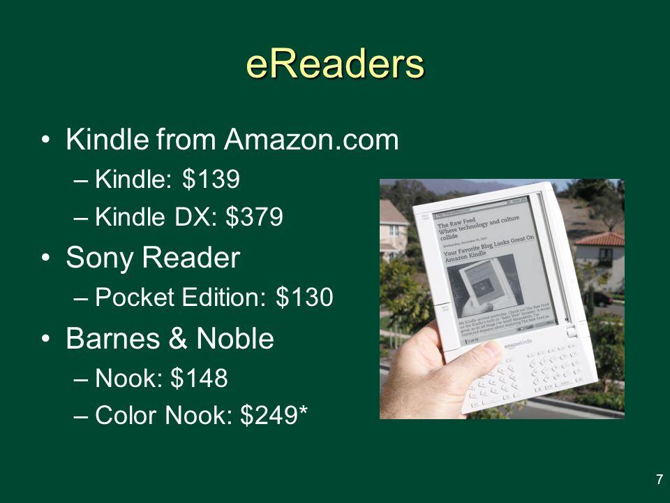 eReaders Kindle from Amazon.com –Kindle: $139 –Kindle DX: $379 Sony Reader –Pocket Edition: $130 Barnes & Noble –Nook: $148 –Color Nook: $249* 7