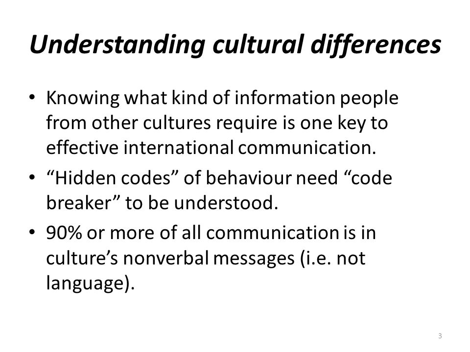 3 Understanding cultural differences Knowing what kind of information people from other cultures require is one key to effective international communi
