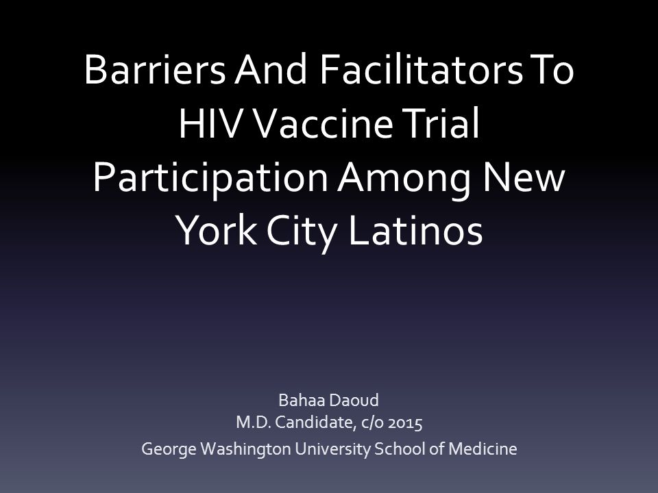 Barriers And Facilitators To HIV Vaccine Trial Participation Among New York City Latinos Bahaa Daoud M.D.