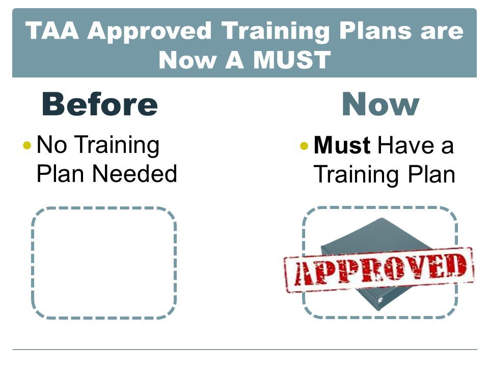 TAA Approved Training Plans are Now A MUST Before No Training Plan Needed Now Must Have a Training Plan