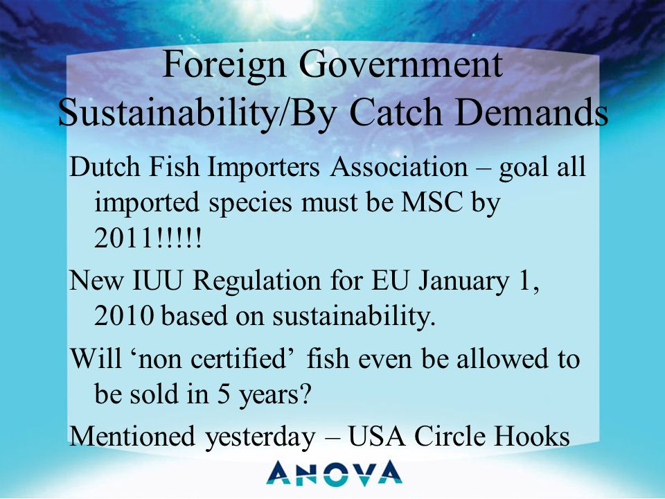 Foreign Government Sustainability/By Catch Demands Dutch Fish Importers Association – goal all imported species must be MSC by 2011!!!!! New IUU Regul