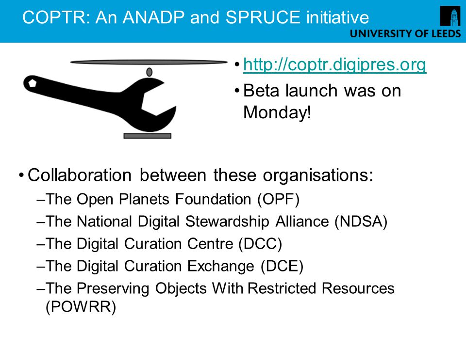 COPTR: An ANADP and SPRUCE initiative http://coptr.digipres.org Beta launch was on Monday.