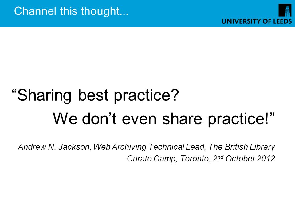 Channel this thought... Sharing best practice. We dont even share practice.