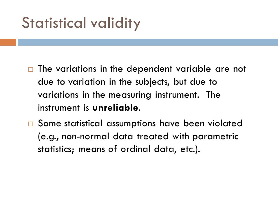 Statistical validity The variations in the dependent variable are not due to variation in the subjects, but due to variations in the measuring instrum
