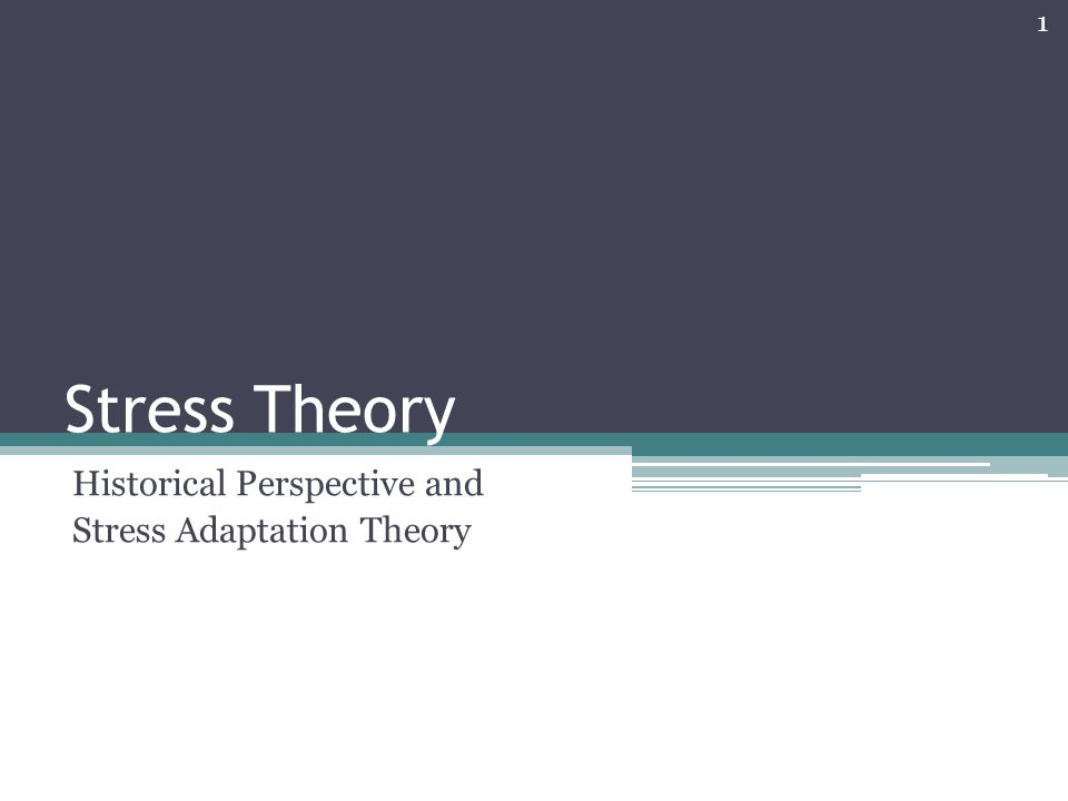 Stress Theory Historical Perspective and Stress Adaptation Theory 1