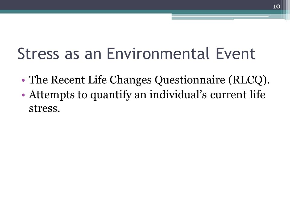 Stress as an Environmental Event The Recent Life Changes Questionnaire (RLCQ).