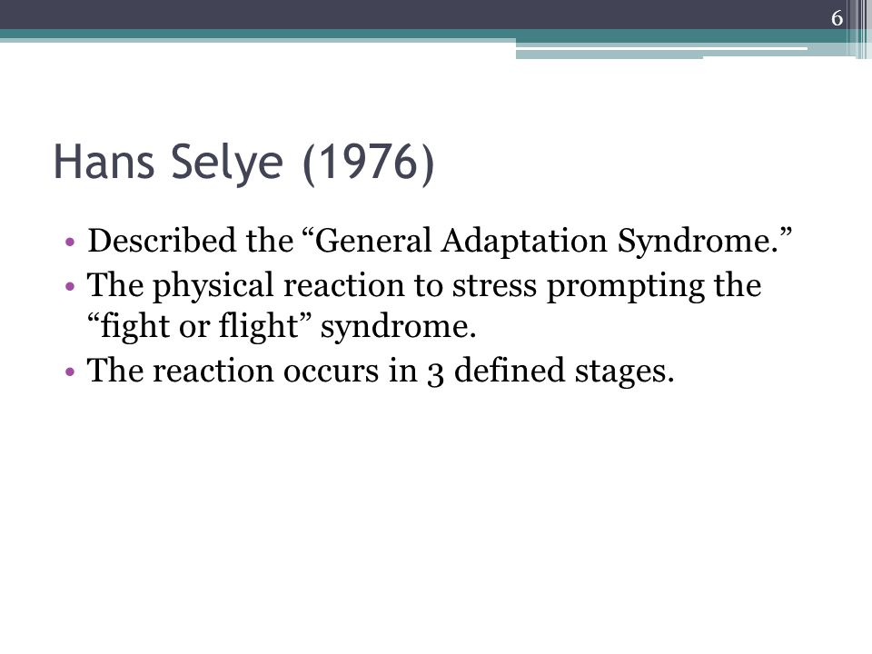 Hans Selye (1976) Described the General Adaptation Syndrome.