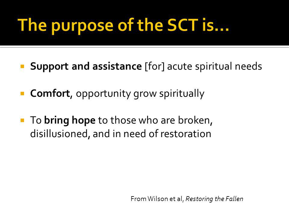 Support and assistance [for] acute spiritual needs Comfort, opportunity grow spiritually To bring hope to those who are broken, disillusioned, and in