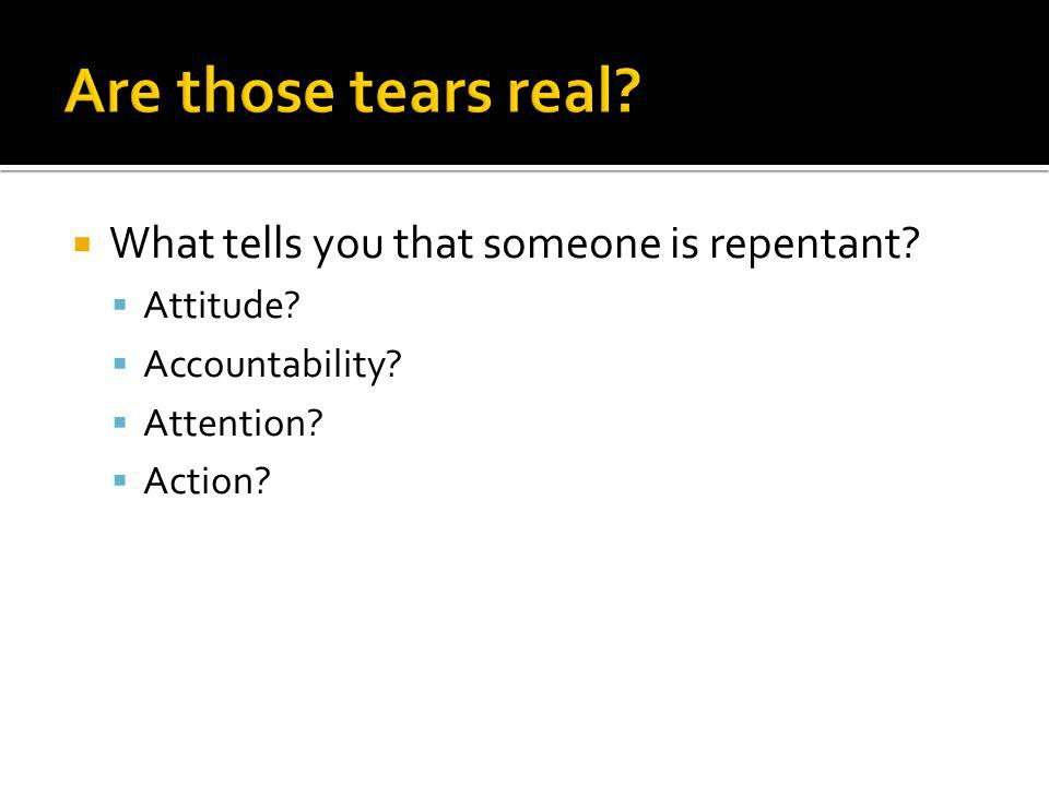 What tells you that someone is repentant? Attitude? Accountability? Attention? Action?