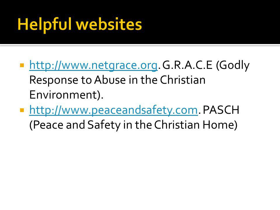 http://www.netgrace.org. G.R.A.C.E (Godly Response to Abuse in the Christian Environment). http://www.netgrace.org http://www.peaceandsafety.com. PASC