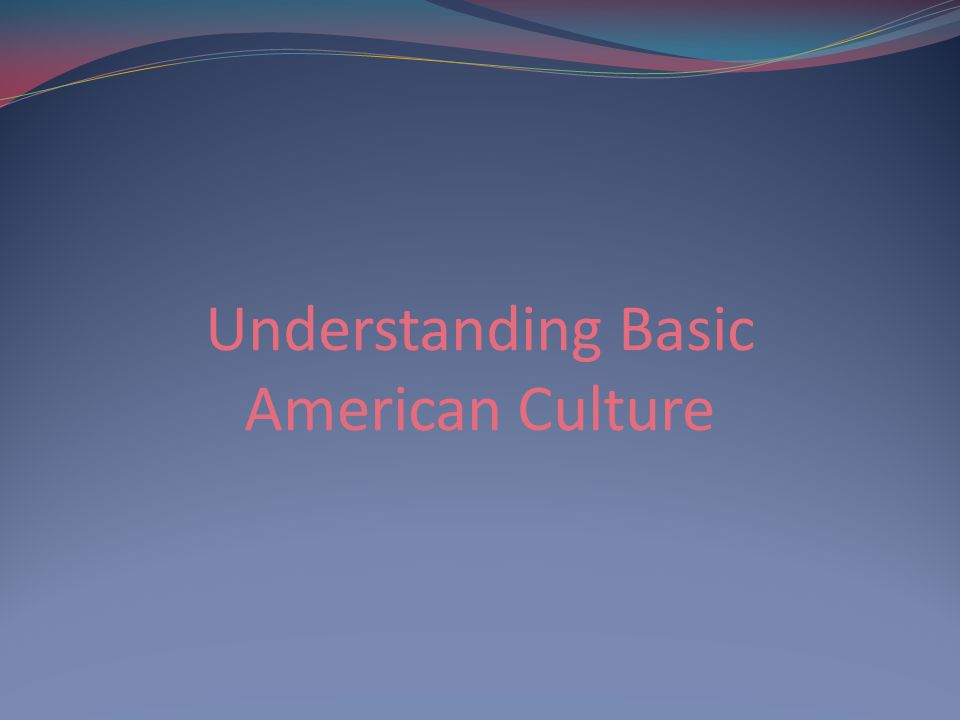 Understanding Basic American Culture