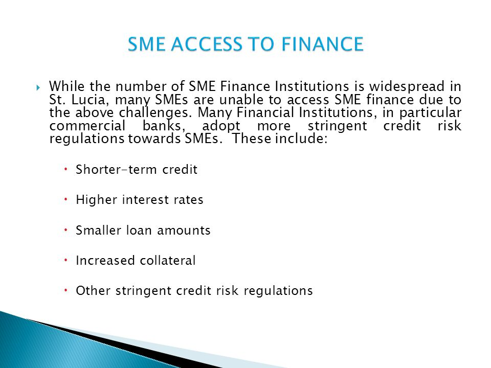 While the number of SME Finance Institutions is widespread in St. Lucia, many SMEs are unable to access SME finance due to the above challenges. Many