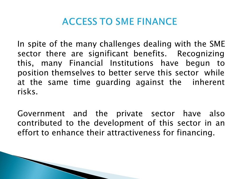 In spite of the many challenges dealing with the SME sector there are significant benefits. Recognizing this, many Financial Institutions have begun t