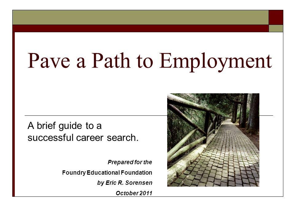Pave a Path to Employment A brief guide to a successful career search.