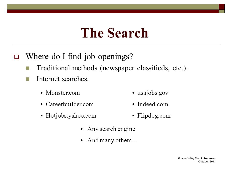 The Search Where do I find job openings? Traditional methods (newspaper classifieds, etc.). Internet searches. Monster.com Careerbuilder.com Hotjobs.y