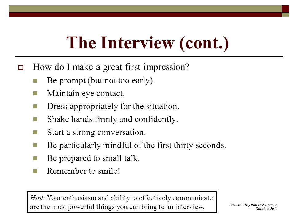 The Interview (cont.) How do I make a great first impression.