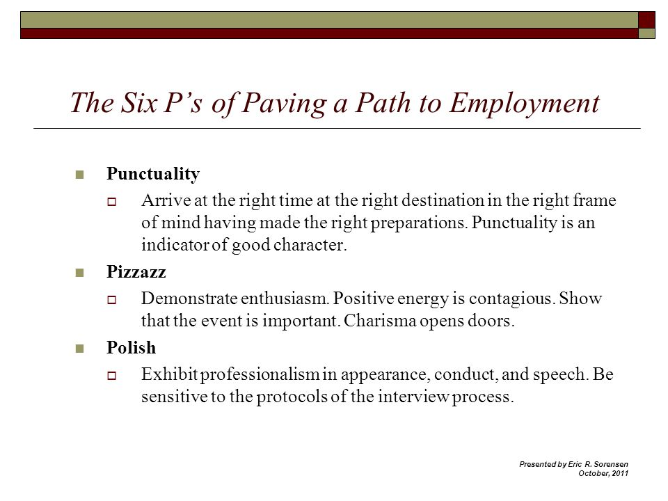 The Six Ps of Paving a Path to Employment Punctuality Arrive at the right time at the right destination in the right frame of mind having made the rig