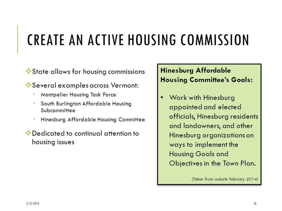 CREATE AN ACTIVE HOUSING COMMISSION State allows for housing commissions Several examples across Vermont: Montpelier Housing Task Force South Burlingt