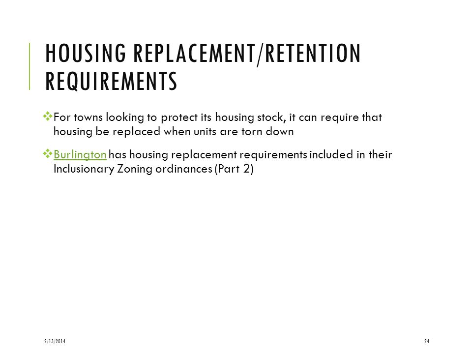 HOUSING REPLACEMENT/RETENTION REQUIREMENTS For towns looking to protect its housing stock, it can require that housing be replaced when units are torn