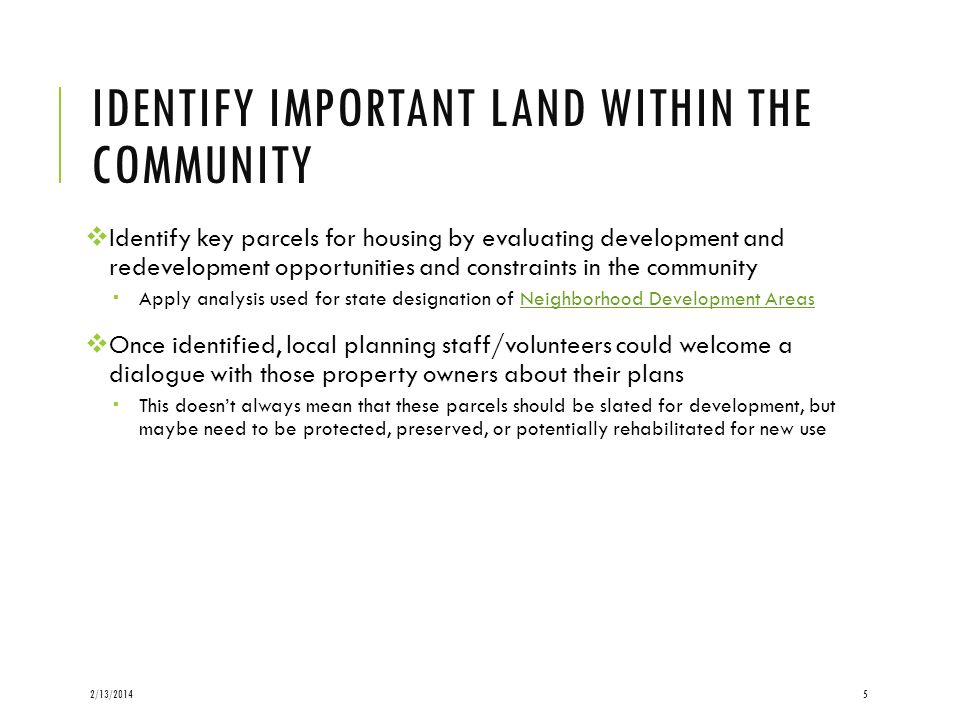 IDENTIFY IMPORTANT LAND WITHIN THE COMMUNITY Identify key parcels for housing by evaluating development and redevelopment opportunities and constraint