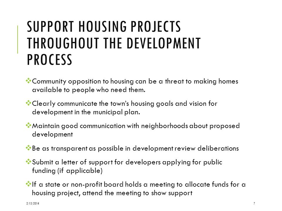 SUPPORT HOUSING PROJECTS THROUGHOUT THE DEVELOPMENT PROCESS Community opposition to housing can be a threat to making homes available to people who ne