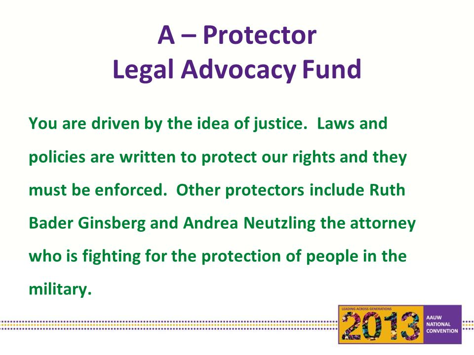 A – Protector Legal Advocacy Fund You are driven by the idea of justice.