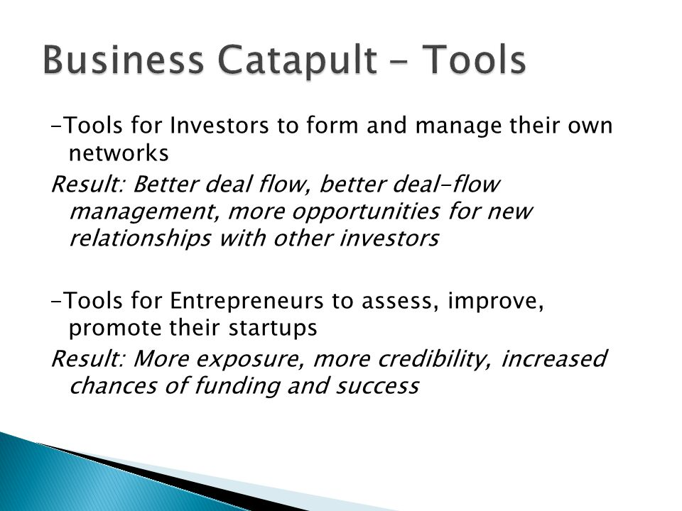 -Tools for Investors to form and manage their own networks Result: Better deal flow, better deal-flow management, more opportunities for new relations