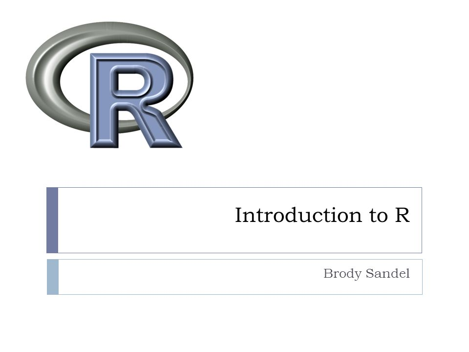 Introduction to R Brody Sandel