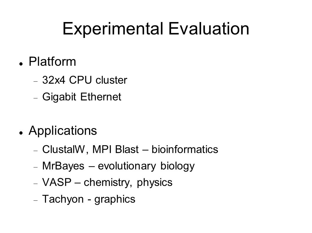 Experimental Evaluation Platform 32x4 CPU cluster Gigabit Ethernet Applications ClustalW, MPI Blast – bioinformatics MrBayes – evolutionary biology VA