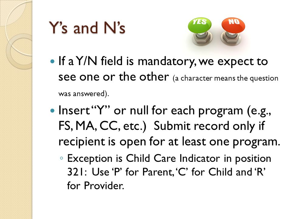 Ys and Ns If a Y/N field is mandatory, we expect to see one or the other (a character means the question was answered).