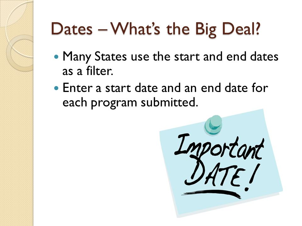 Dates – Whats the Big Deal. Many States use the start and end dates as a filter.
