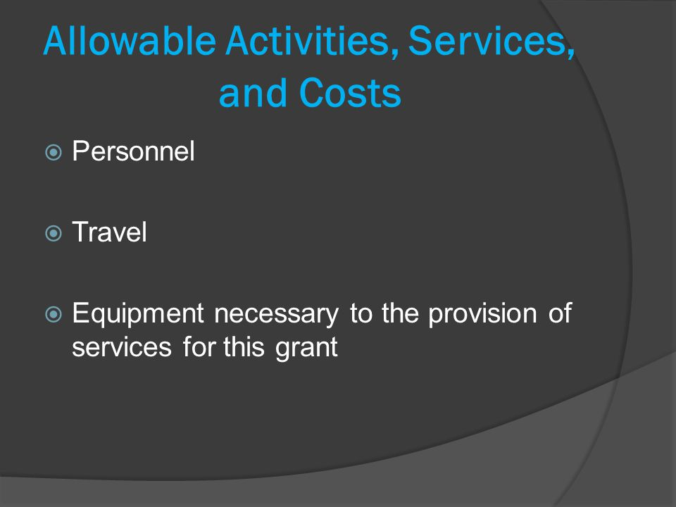 Allowable Activities, Services, and Costs Personnel Travel Equipment necessary to the provision of services for this grant