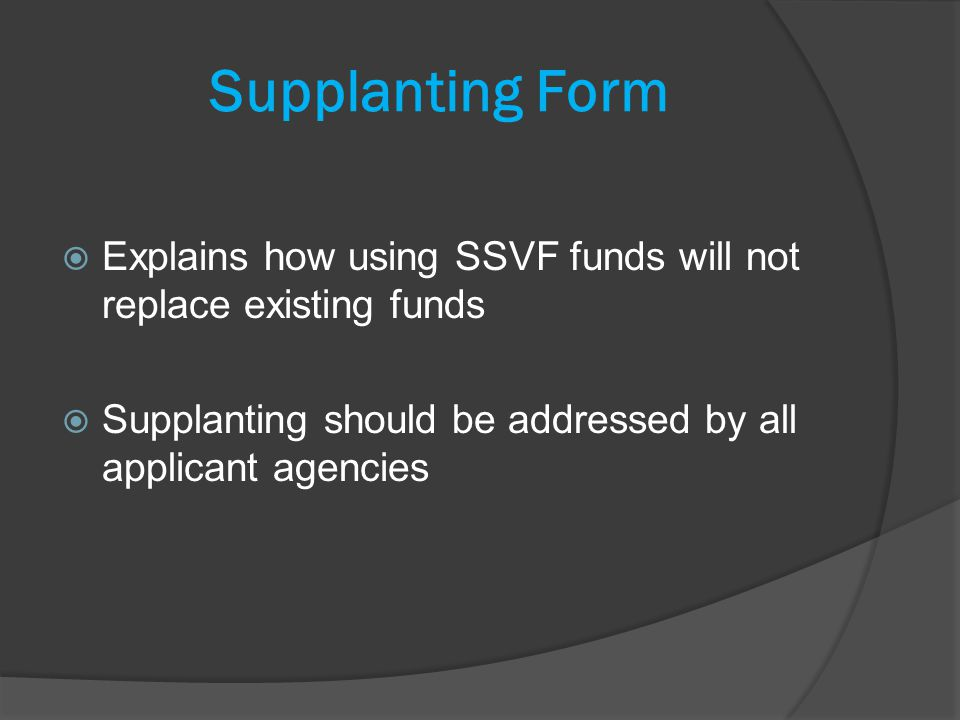 Supplanting Form Explains how using SSVF funds will not replace existing funds Supplanting should be addressed by all applicant agencies