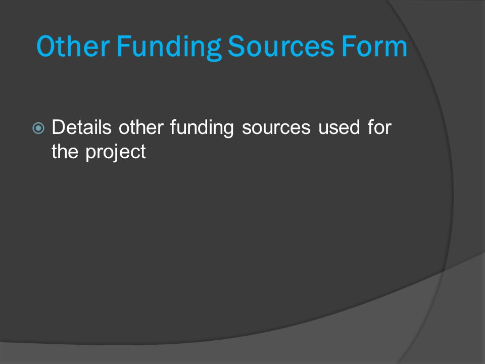 Other Funding Sources Form Details other funding sources used for the project