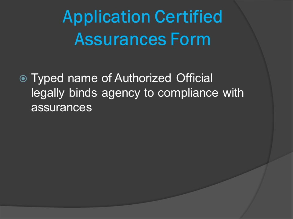 Application Certified Assurances Form Typed name of Authorized Official legally binds agency to compliance with assurances