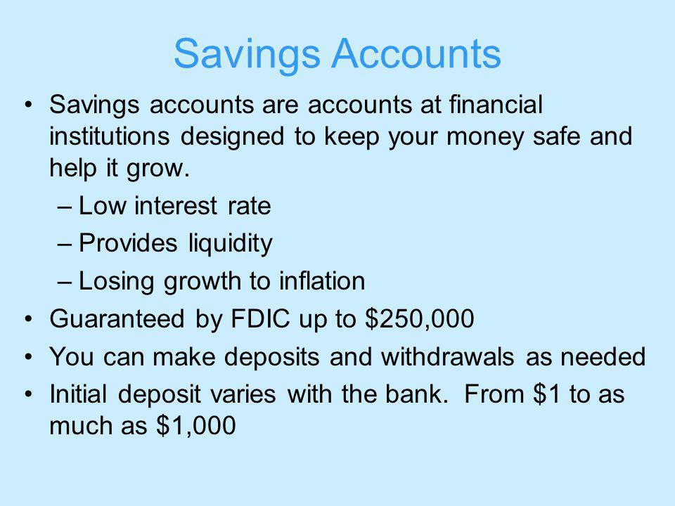 Savings Accounts Savings accounts are accounts at financial institutions designed to keep your money safe and help it grow.