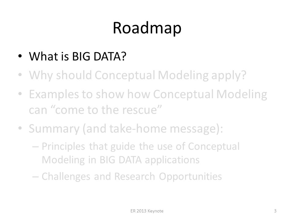 Roadmap What is BIG DATA. Why should Conceptual Modeling apply.