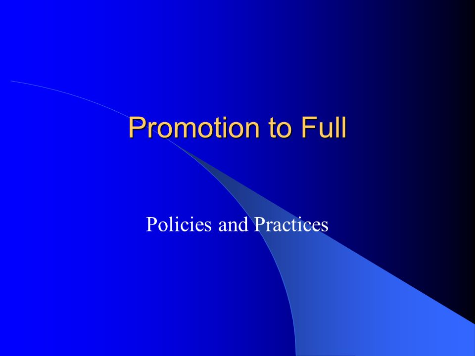 Promotion to Full Policies and Practices