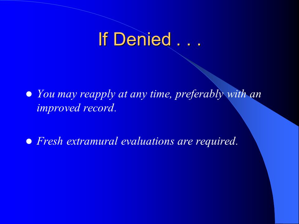 If Denied... You may reapply at any time, preferably with an improved record.